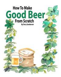 How to Make Good Beer from Scratch