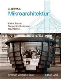 Mikroarchitektur: Kleine Strukturen, Mobile Bauten, Raumzellen