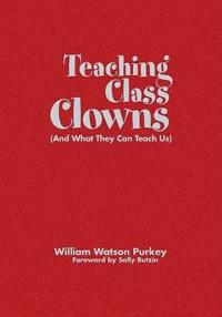 Teaching Class Clowns and What They Can Teach Us