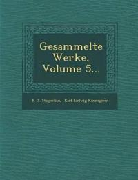 Gesammelte Werke, Volume 5...