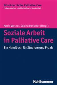Soziale Arbeit in Palliative Care: Ein Handbuch Fur Studium Und Praxis