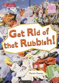 Get Rid of That Rubbish!