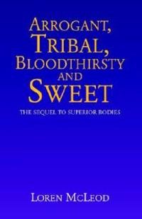 Arrogant, Tribal, Bloodthirsty and Sweet