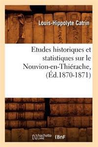 Etudes Historiques Et Statistiques Sur Le Nouvion-En-Thi�rache, (�d.1870-1871)