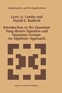 Introduction to the Quantum Yang-Baxter Equation and Quantum Groups: An Algebraic Approach