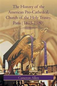 The History of the American Pro-Cathedral of the Holy Trinity, Paris (1815-1980)