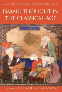 An Anthology of Philosophy in Persia, Volume 2: Ismaili Thought in the Classical Age: From Jabir Ibn Hayyan to Nasir Al-Din Tusi