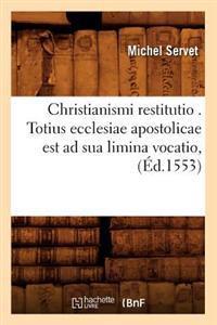 Christianismi Restitutio . Totius Ecclesiae Apostolicae Est Ad Sua Limina Vocatio, (�d.1553)