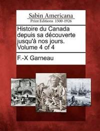 Histoire Du Canada Depuis Sa D Couverte Jusqu' Nos Jours. Volume 4 of 4