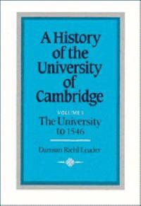A History of the University of Cambridge: Volume 1, The University to 1546