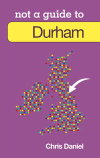 Not a Guide to: Durham