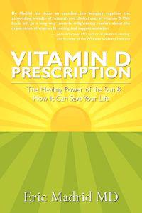 Vitamin D Prescription: The Healing Power of the Sun & How It Can Save Your Life