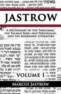 A Dictionary of the Targumim, the Talmud Babli and Yerushalmi, and the Midrashic Literature