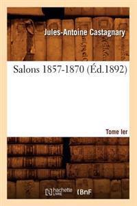 Salons. Tome I. 1857-1870 (�d.1892)