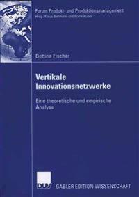 Vertikale Innovationsnetzwerke: Eine Theoretische Und Empirische Analyse