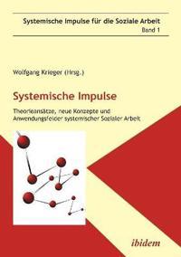 Systemische Impulse. Theorieansätze, neue Konzepte und Anwendungsfelder systemischer  Sozialer Arbeit