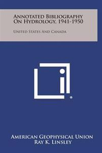 Annotated Bibliography on Hydrology, 1941-1950: United States and Canada
