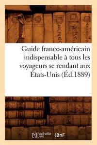 Guide Franco-Am�ricain Indispensable � Tous Les Voyageurs Se Rendant Aux �tats-Unis (�d.1889)