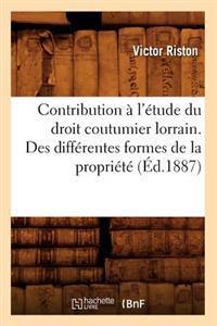 Contribution A L'Etude Du Droit Coutumier Lorrain. Des Differentes Formes de la Propriete (Ed.1887)