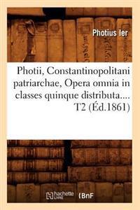Photii, Constantinopolitani Patriarchae, Opera Omnia in Classes Quinque Distributa. Tome 2 (Ed.1861)