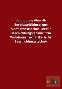 Verordnung Uber Die Berufsausbildung Zum Verfahrensmechaniker Fur Beschichtungstechnik / Zur Verfahrensmechanikerin Fur Beschichtungstechnik