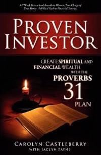 Proven Investor: Create Spiritual and Financial Wealth with the Proverbs 31 Plan
