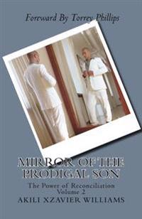 Mirror of the Prodigal Son: The Power of Reconciliation Volume 2: The Power of Reconciliation