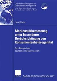 Markenstarkenmessung Unter Besonderer Berucksichtigung Von Konsumentenheterogenitat: Das Beispiel Der Deutschen Brauwirtschaft