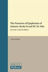 The Panarion of Epiphanius of Salamis, Books II and III. de Fide: Second, Revised Edition