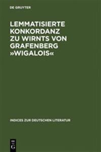 Lemmatisierte Konkordanz Zu Wirnts Von Grafenberg Wigalois
