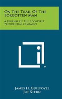 On the Trail of the Forgotten Man: A Journal of the Roosevelt Presidential Campaign