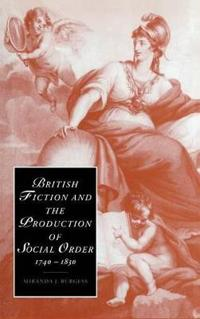 British Fiction and the Production of Social Order, 1740-1830