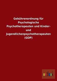 Gebuhrenordnung Fur Psychologische Psychotherapeuten Und Kinder- Und Jugendlichenpsychotherapeuten (GOP)