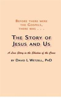 The Story of Jesus and Us: A Love Story in the Shadow of the Cross