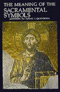 The Meaning of the Sacramental Symbols
