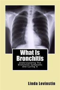 What Is Bronchitis: Understanding the Bronchitis Symptoms and Curing It