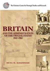 Britain and the Administration of the Trucial States, 1947-1965