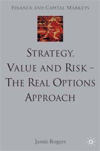 Strategy, Value and Risk - The Real Options Approach