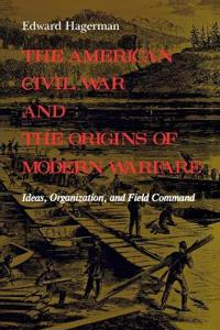 The American Civil War and the Origins of Modern Warfare
