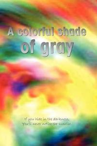 A Colorful Shade of Gray