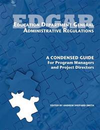Education Department General Administrative Regulations: A Condensed Guide for Program Managers and Project Directors