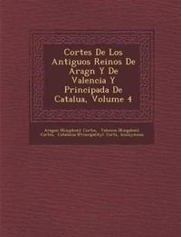 Cortes De Los Antiguos Reinos De Arag¿n Y De Valencia Y Principada De Catalu¿a, Volume 4