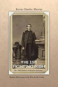 The 1st Fighting Irish - The 35th Indiana Volunteer Infantry
