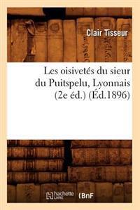 Les Oisivetes Du Sieur Du Puitspelu, Lyonnais (2e Ed.) (Ed.1896)