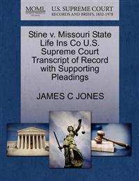 Stine V. Missouri State Life Ins Co U.S. Supreme Court Transcript of Record with Supporting Pleadings