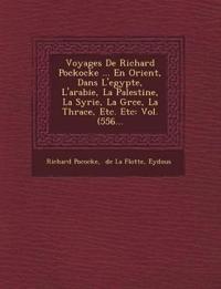 Voyages De Richard Pockocke ... En Orient, Dans L'egypte, L'arabie, La Palestine, La Syrie, La Gr¿ce, La Thrace, Etc. Etc: Vol. (556...