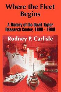 Where the Fleet Begins: A History of the David Taylor Research Center, 1898 - 1998