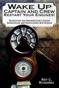 Wake Up Captain and Crew Restart Your Engines!: Recreating and Reenergizing Lagging Enterprises and Participants Mid-Stream