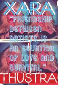 Xara Thustra - Friendship Between Artists is an Equation of Love and Survival