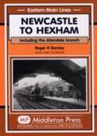 Newcastle to hexham - including the allendale branch